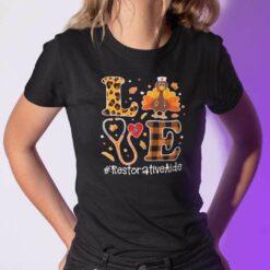 Turkey Love Thanksgiving Shirt Restorative Aide