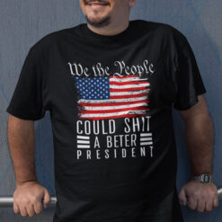 We The People I Could Shit A Better President Joe Biden Shirt