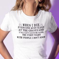 When I Die Everyone Must Sleep At The Graveyard Shirt
