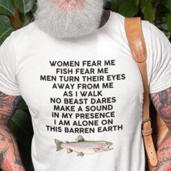 Women Fear Me Fish Fear Me Men Turn Their Eyes From Me Shirt