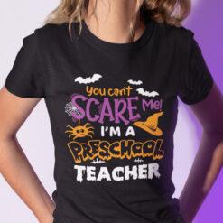 You Can't Scare Me I'm A Preschool Teacher Halloween Shirt
