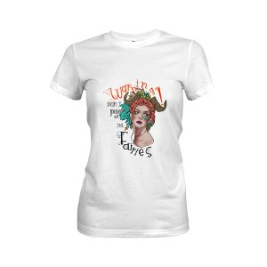 Dont Piss Off The Fairies T shirt white
