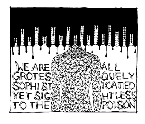 "A black and white graphic with the sentence: ""We are all grotesquely sophisticated yet sightless to the poison."""