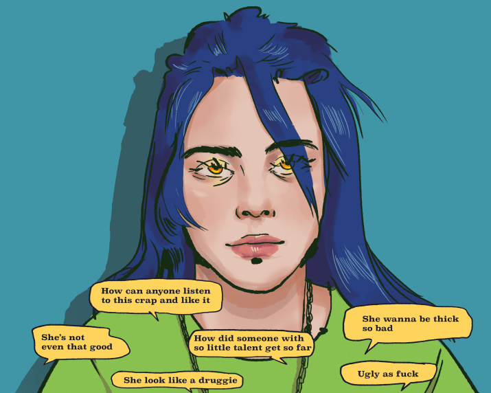 "A drawing of Billie Eilish. She is white, has blue hair and light brown eyes, and is wearing a green shirt and a chain necklace. There are yellow speech bubbles at the bottom of the illustration reading ""She's not even that good,"" ""How can anyone listen to this crap and like it,"" ""She look like a druggie,"" ""How did someone with so little talent get so far,"" ""Ugly as fuck,"" and ""She wanna be thick so bad."""