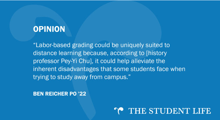 """A graphic that reads: """"Labor-based grading could be uniquely suited to distance learning because, according to [history professor Pey-Yi Chu], it could help alleviate the inherent disadvantages that some students face when trying to study away from campus."""""""