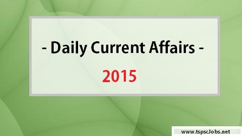 Current Affairs 2015 – Daily Updates