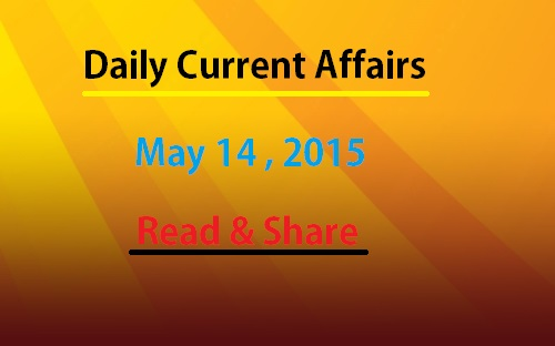 Current Affairs 14th May 2015 – Today GK updates