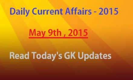 Current affairs May 9th 2015 – Gk Daily Updates