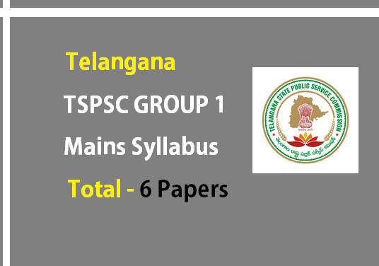 TSPSC Group 1 Exam Syllabus for 6 Papers – New Updates