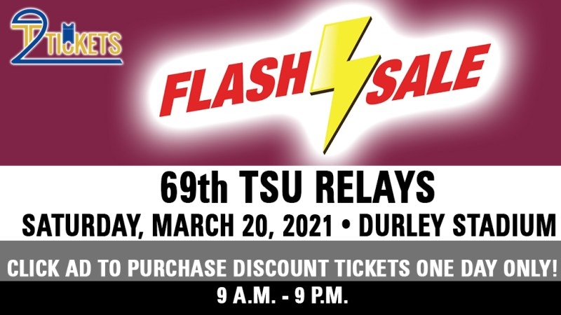 TSU RELAYS TICKET FLASH SALE: Purchase Discount Tickets Today Only For Special Price