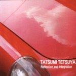 Reflection and Integration / TATSUMI TETSUYA