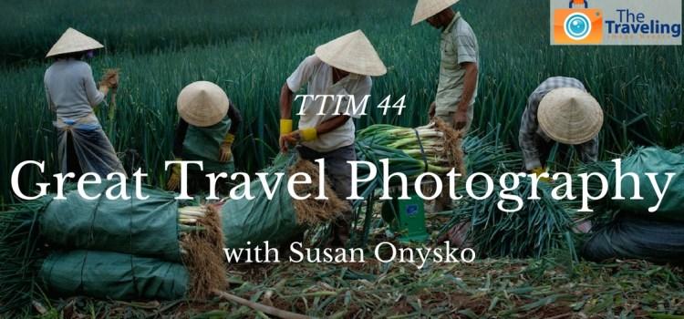 TTIM 44 – Great Travel Photography with Susan Onysko
