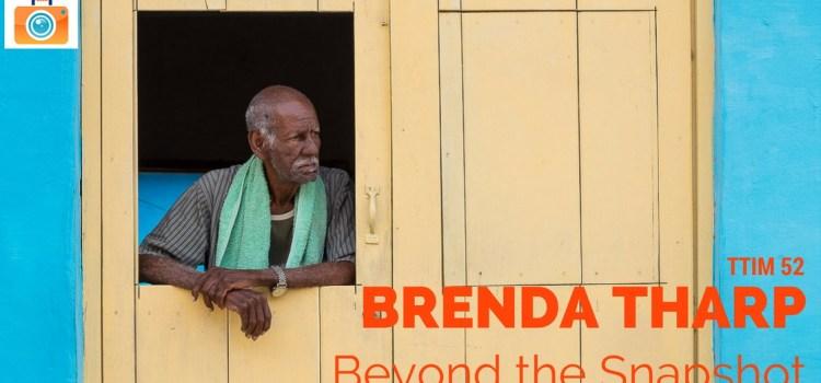 TTIM 52 – Going Beyond the Snapshot with Brenda Tharp