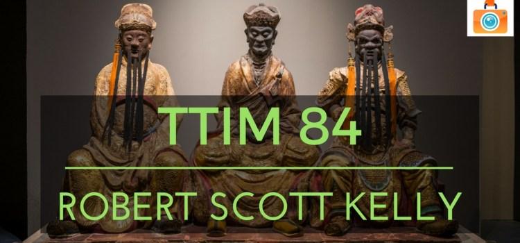 TTIM 84 – Robert Scott Kelly