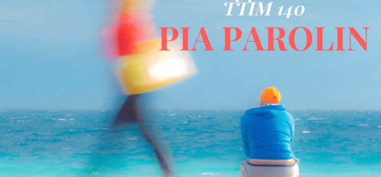 TTIM 140 – Pia Parolin
