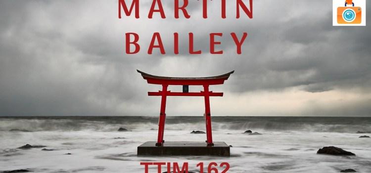 TTIM 162 – Martin Bailey