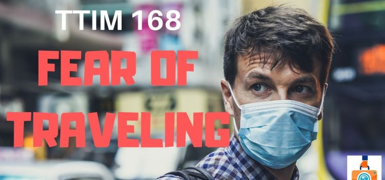 TTIM 168 – Fear of Traveling