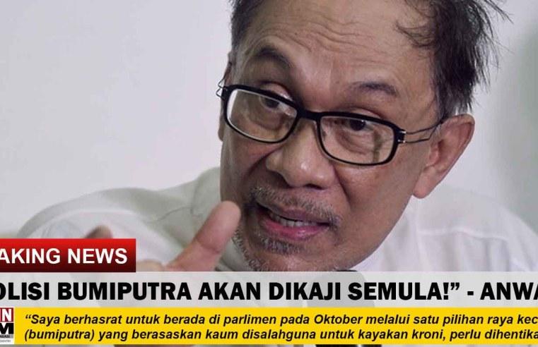 """POLISI BUMIPUTRA AKAN DIKAJI SEMULA!"" – Anwar Ibrahim"