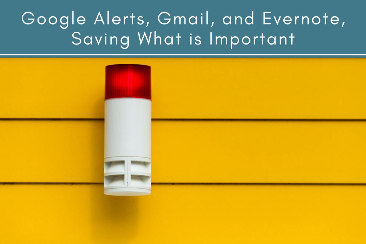 Google Alerts, Gmail, and Evernote, Saving What Is Important