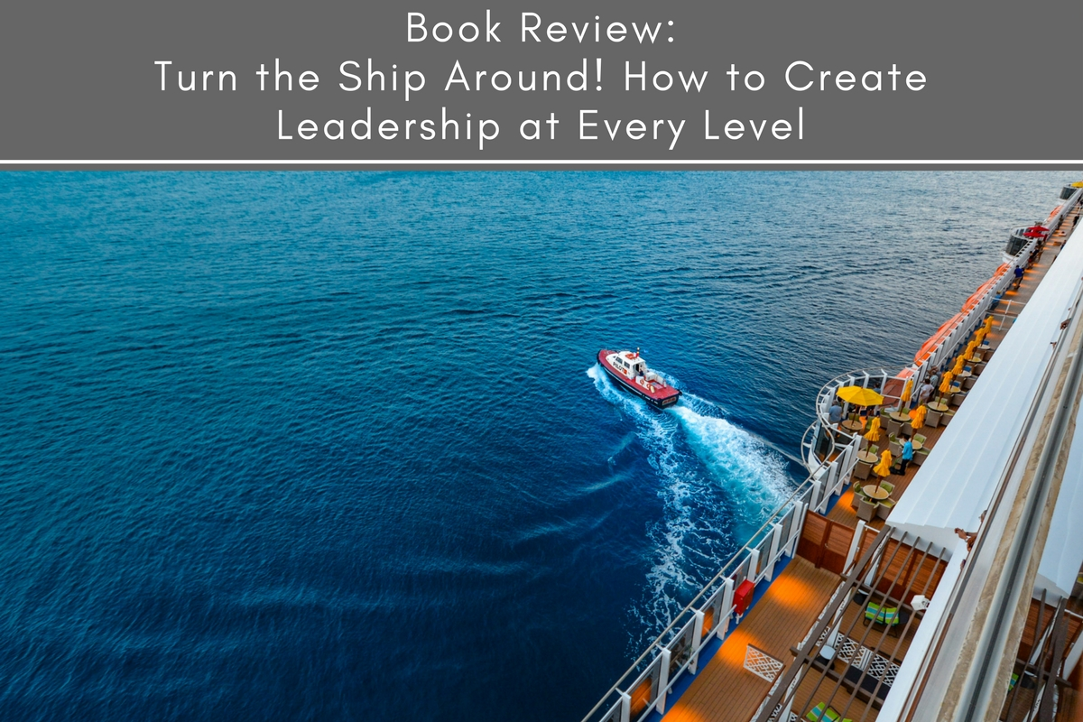 Book Review: Turn the Ship Around! How to Create Leadership at Every Level