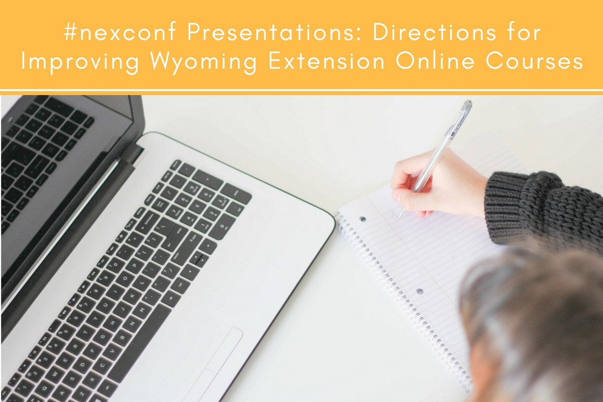 #nexconf Presentations: Directions for Improving Wyoming Extension Online Courses