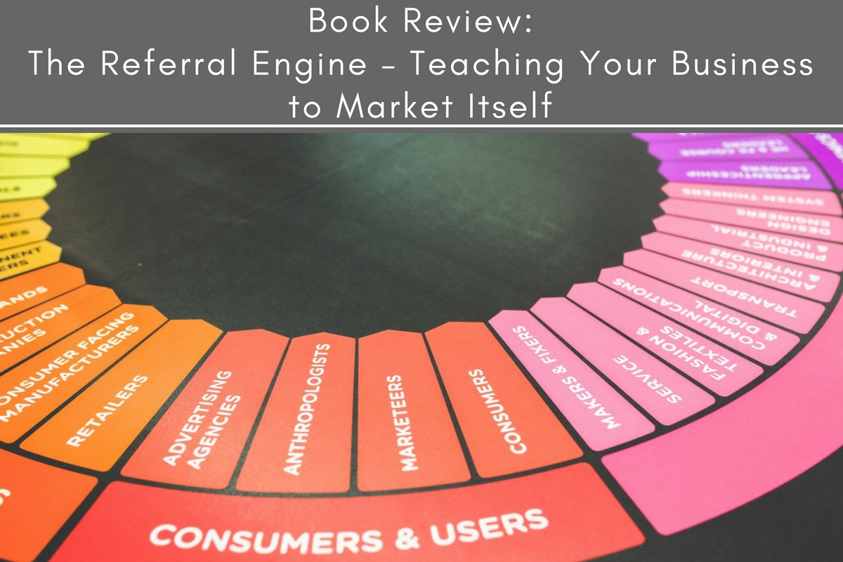 Book Review: The Referral Engine – Teaching Your Business to Market Itself