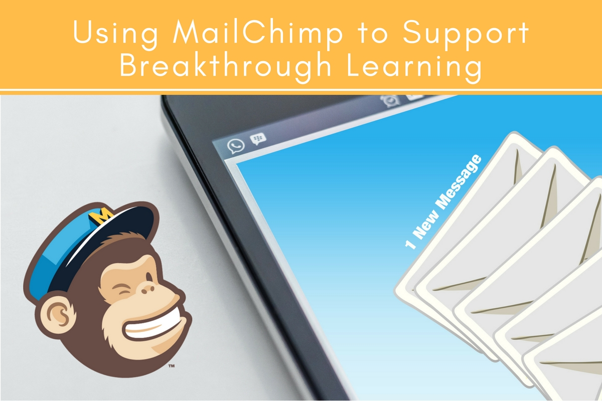 Using MailChimp to Support Breakthrough Learning