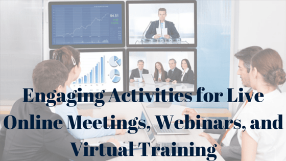 Engaging Activities for Live Online Meetings, Webinars, and Virtual Training