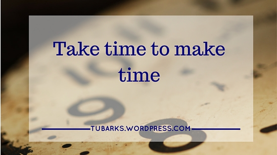 Take time to make time
