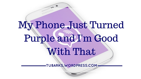My Phone Just Turned Purple and I'm Good With That
