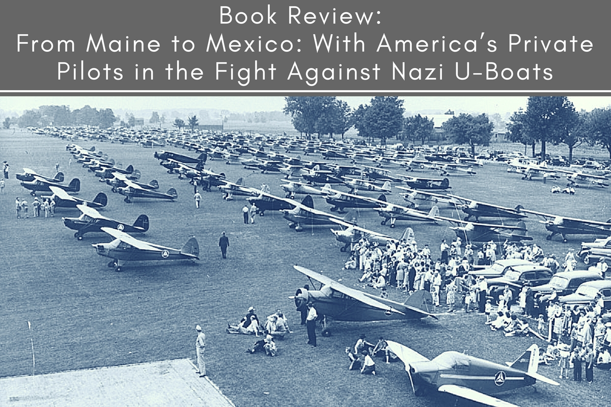 Book Review: From Maine to Mexico: With America's Private Pilots in the Fight Against Nazi U-Boats