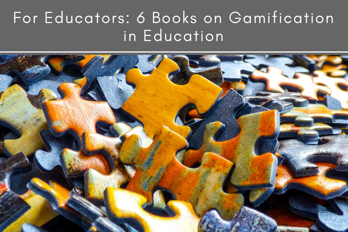 For Educators: 6 Books on Gamification in Education
