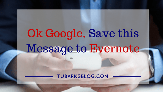 Ok Google, save this message to Evernote