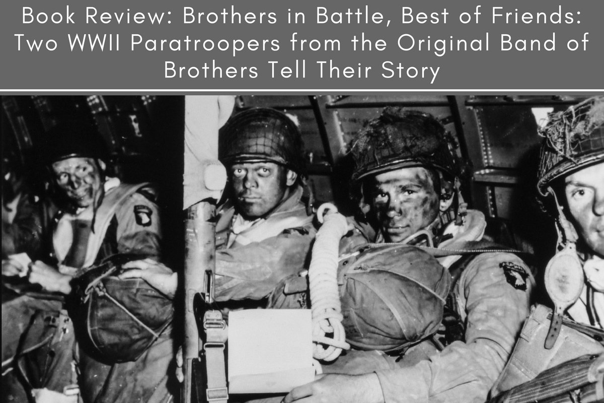 Book Review: Brothers in Battle, Best of Friends: Two WWII Paratroopers from the Original Band of Brothers Tell Their Story