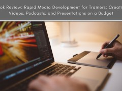 Book Review: Rapid Media Development for Trainers: Creating Videos, Podcasts, and Presentations on a Budget