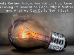 Books Review: Innovation Nation: How America Is Losing Its Innovation Edge, Why It Matters, and What We Can Do to Get It Back