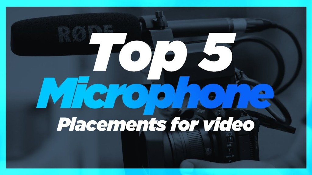 Top 5 Microphone Placements For Video