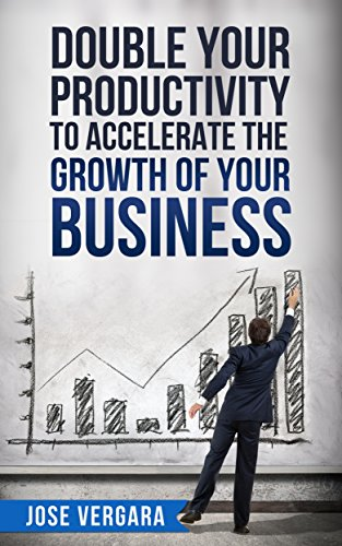 Double Your Productivity: To Accelerate the Growth of Your Business