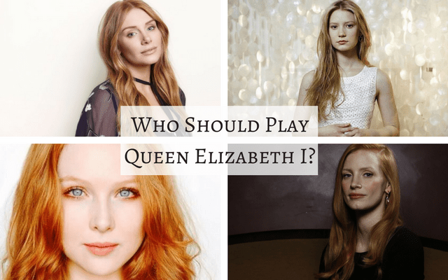 Who Should Play Queen Elizabeth I?