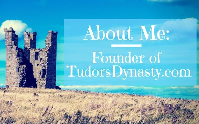 About Me: Founder of TudorsDynasty.com