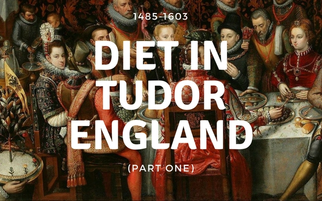 Diet in Tudor England – Food (Part One)