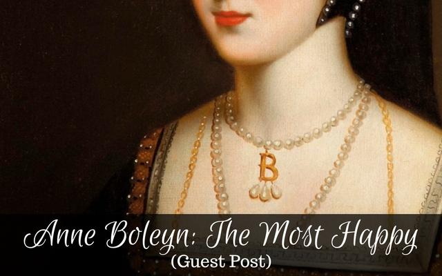 Anne Boleyn: The Most Happy (Guest Post)