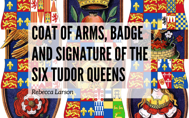 Coat of Arms, Badge and Signature of the Six Tudor Queens