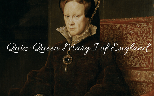 Quiz_ Queen Mary I of England