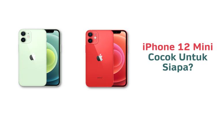 iPhone 12 Mini Cocok Untuk Siapa?