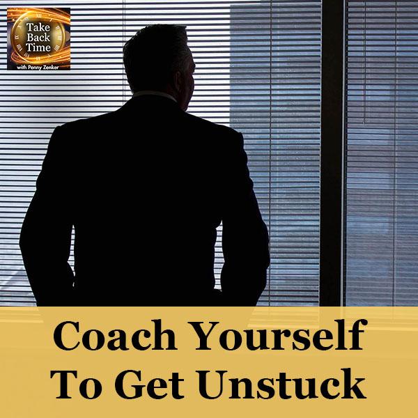 Coach Yourself To Get Unstuck