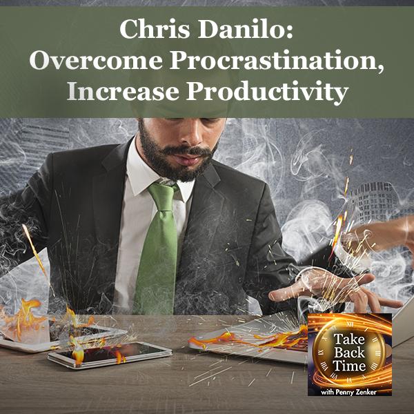 Chris Danilo: Overcome Procrastination, Increase Productivity