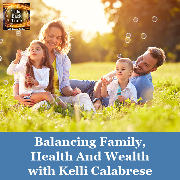 Balancing Family, Health And Wealth with Kelli Calabrese