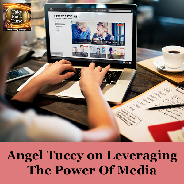 Angel Tuccy on Leveraging The Power Of Media