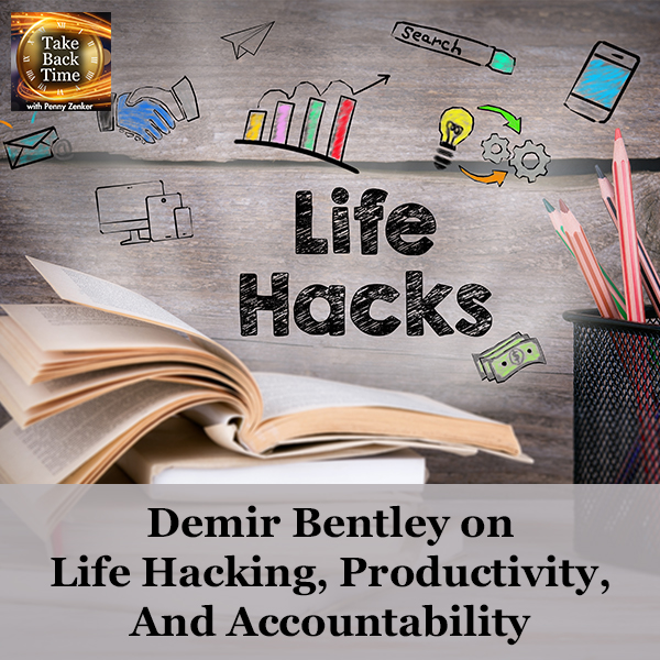 Demir Bentley on Life Hacking, Productivity, And Accountability